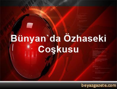 Bünyan'da Özhaseki Coşkusu
