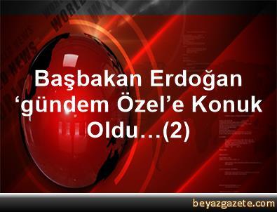 Başbakan Erdoğan 'gündem Özel'e Konuk Oldu…(2)