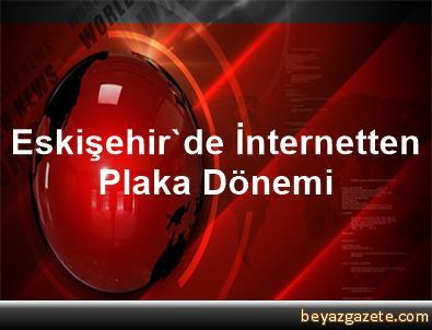 Eskişehir'de İnternetten Plaka Dönemi