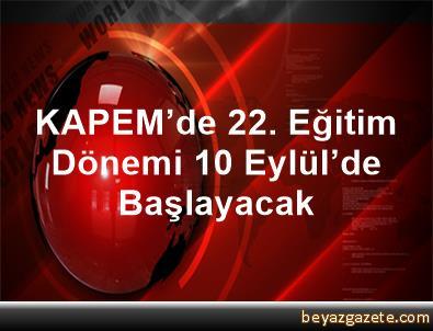 KAPEM'de 22. Eğitim Dönemi 10 Eylül'de Başlayacak