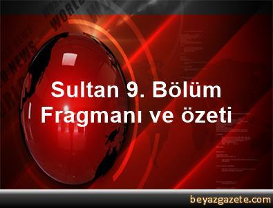 Sultan 9. Bölüm Fragmanı ve özeti