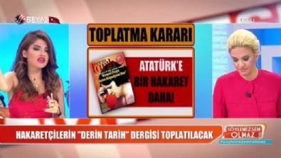 Atamıza hakaret edenlerin 'Derin Tarih' dergisi toplatılıyor!
