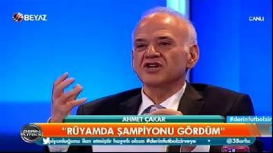 Ahmet Çakar: 'Rüyamda şampiyonu gördüm. Fenerbahçe.'