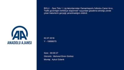 Osmanlısporlu Caner Arıcı'nın gözaltına alındığı iddiası - BOLU