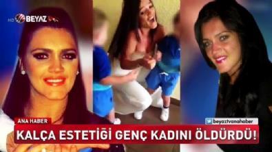 Kalça estetiği genç kadını öldürdü