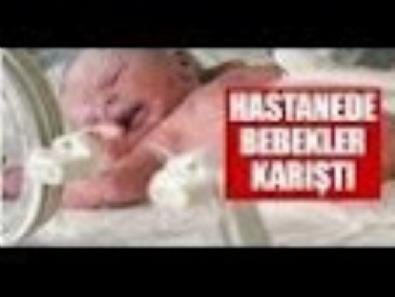 Hastanede bebekler karıştı