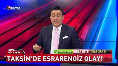 Taksim'de esrarengiz olay