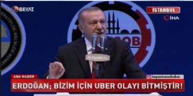 Erdoğan; Bizim için UBER olayı bitmiştir!