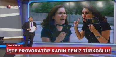 İşte provokatör kadın Deniz Türkoğlu!
