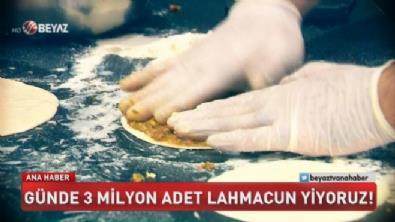 Günde 3 milyon adet lahmacun yiyoruz!