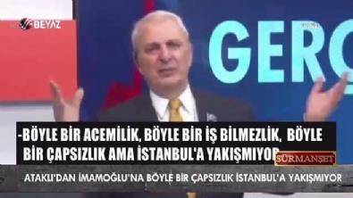 Can Ataklı'dan İmamoğlu'na İstanbul'a böyle çapsızlık yakışmıyor!