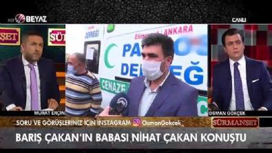 Barış Çakan'ın babası Nihat Çakan konuştu!